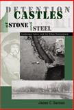 Detention Castles of Stone and Steel : Landscape, Labor, and the Urban Penitentiary, Garman, James C., 1572333545