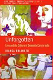 Unforgotten : Love and the Culture of Dementia Care in India, Brijnath, Bianca, 1782383549
