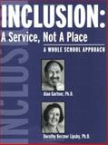 Inclusion : A Service, Not a Place; a Whole School Approach, Gartner, Alan and Lipsky, Dorothy Kerzner, 1887943544