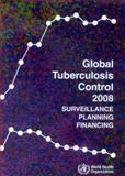 Global Tuberculosis Control: Surveillance, Planning, Financing : WHO Report 2008, World Health Organization, 9241563540