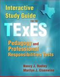 Interactive Study Guide for the TExES Pedagogy and Professional Responsibilities Tests, Hadley, Nancy J. and Eisenwine, Marilyn J., 0205503543