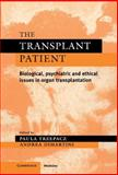 The Transplant Patient : Biological, Psychiatric and Ethical Issues in Organ Transplantation, , 0521553547