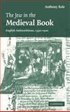 The Jew in the Medieval Book : English Antisemitisms, 1350-1500, Bale, Anthony, 0521863546