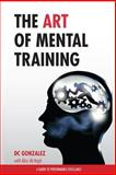 The Art of Mental Training - a Guide to Performance Excellence (Classic Edition), D. C. Gonzalez, 0615913547