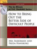 How to Bring Out the Better Side of Difficult People, Silberman, Melvin L. and Hansburg, Freda, 0787973548