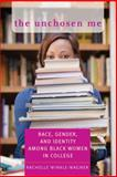 The Unchosen Me : Race, Gender, and Identity among Black Women in College, Winkle-Wagner, Rachelle, 0801893542