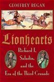 Lionhearts : Richard I, Saladin and the Era of the Third Crusade, Regan, Geoffrey, 0802713548