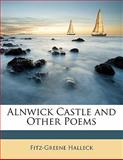 Alnwick Castle and Other Poems, Fitz-Greene Halleck, 1148083545