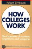 How Colleges Work : The Cybernetics of Academic Organization and Leadership, Birnbaum, Robert, 155542354X