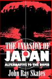The Invasion of Japan, John R. Skates, 1570033544