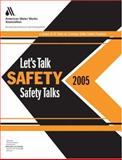 Let's Talk Safety--2005 Safety Talks, American Water Works Association Staff, 1583213546