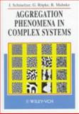 Aggregation Phenomena in Complex Systems : Principles and Applications, Mahnke, Reinhard and Schmelzer, J., 352729354X
