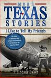 More Texas Stories I Like to Tell My Friends, T. Lindsay Baker, 0891123547
