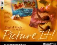Digital Magic with Microsoft Picture It!, Peter Kelly and Russell De Verniero, 1572313544