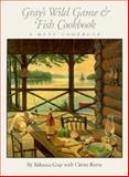 Gray's Wild Game and Fish Cookbook, Rebecca Gray and Cintra Reeve, 0892723548
