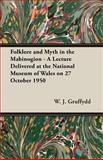 Folklore and Myth in the Mabinogion - a Lecture Delivered at the National Museum of Wales on 27 October 1950, W. J. Gruffydd, 1473303540