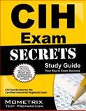 CIH Exam Secrets Study Guide : CIH Test Review for the Certified Industrial Hygienist Exam, CIH Exam Secrets Test Prep Team, 1609713540