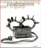 Robert Rauschenberg and Jean Tinguely: Collaborations, , 386678354X
