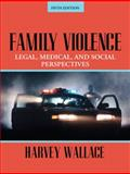 Family Violence : Legal, Medical, and Social Perspectives, Wallace, Harvey, 0205573541