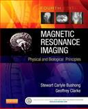 Magnetic Resonance Imaging : Physical and Biological Principles, Bushong, Stewart C. and Clarke, Geoffrey, 0323073549
