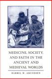 Medicine, Society, and Faith in the Ancient and Medieval Worlds, Amundsen, Darrel W., 0801863546