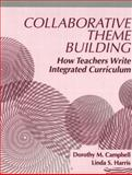 Collaborative Theme Building : How Teachers Write Integrated Curriculum, Campbell, Dorothy M. and Harris, Linda S., 0205323545
