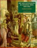 Art and Nationalism in Colonial India, 1850-1922 : Occidental Orientations, Mitter, Partha, 0521443547