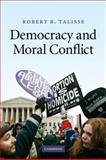 Democracy and Moral Conflict, Talisse, Robert B., 0521513545