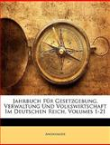 Jahrbuch Für Gesetzgebung, Verwaltung und Volkswirtschaft Im Deutschen Reich, Anonymous and Anonymous, 1148113541
