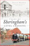 Tales of Sheringham's Level Crossing, David Madden, 1449003540