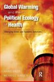 Global Warming and the Political Ecology of Health : Emerging Crises and Systemic Solutions, Baer, Hans and Singer, Merrill, 1598743546