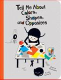 Tell Me about Colors, Shapes, and Opposites, Delphine Badreddine, 1926973542
