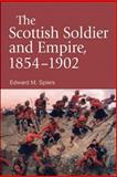 The Scottish Soldier and Empire, 1854-1902, Spiers, Edward M., 074862354X