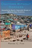 Doctors Without Borders : Humanitarian Quests, Impossible Dreams of Médecins Sans Frontières, Fox, Renée C., 142141354X