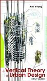 Reinventing the Skyscraper : A Vertical Theory of Urban Design, Yeang, Ken, 0470843551