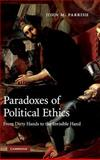 Paradoxes of Political Ethics : From Dirty Hands to the Invisible Hand, Parrish, John M., 052187355X