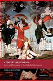 Converting Bohemia : Force and Persuasion in the Catholic Reformation, Louthan, Howard, 1107403553