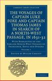 The Voyages of Captain Luke Foxe, of Hull, and Captain Thomas James, of Bristol, in Search of a North-West Passage, in 1631-32 : With Narratives of the Earlier North-West Voyages of Frobisher, Davis and Others, , 1108013554