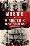 Murder in Michigan's Upper Peninsula, Sonny Longtine, 162619355X