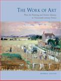 The Work of Art : Plein Air Painting and Artistic Identity in Nineteenth-Century France, Anthea Callen, 1780233558