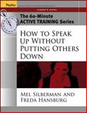 How to Speak up Without Putting Others Down, Silberman, Mel and Hansburg, Freda, 0787973556