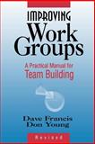 Improving Work Groups : A Practical Manual for Team Building, Francis, Dave and Young, Don, 0883903555