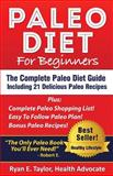 Paleo Diet for Beginners - the Complete Beginner's Guide to the Paleo Diet Including 21 Delicious Paleo Recipes!, Ryan Taylor, 0989313557