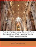 Die Apokryphen Briefe des Paulus an Die Laodicener und Korinther, Adolf Von Harnack, 114969355X