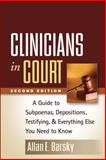 Clinicians in Court, Second Edition : A Guide to Subpoenas, Depositions, Testifying, and Everything Else You Need to Know, Barsky, Allan E., 1462503551