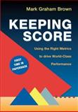 Keeping Score : Using the Right Metrics to Drive World-Class Performance, Brown, Mark Graham, 1563273551