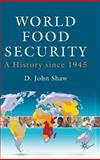 World Food Security : A History Since 1945, Shaw, D. John and Shaw, D. J., 0230553559