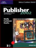 Microsoft Publisher 2002 : Introductory Concepts and Techniques, Shelly, Gary B. and Cashman, Thomas J., 078956355X