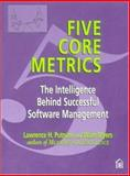 Five Core Metrics : The Intelligence Behind Successful Software Management, Putnam, Lawrence H. and Myers, Ware, 0932633552