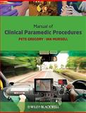 Manual of Clinical Paramedic Procedures, Gregory, Pete and Mursell, Ian, 1405163550